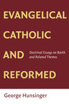 Evangelical, Catholic, and Reformed: Essays on Barth and Other Themes