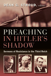 Preaching in Hitler's Shadow: Sermons of Resistance in the Third Reich