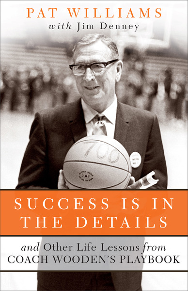 Success Is in the Details: And Other Life Lessons from Coach Wooden's Playbook