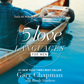 The 5 Love Languages for Men: Tools for Making a Good Relationship Great by Gary Chapman...