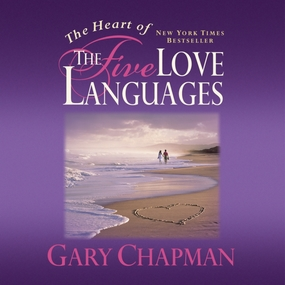 The Heart of the Five Love Languages by Gary Chapman...