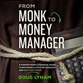 From Monk to Money Manager by Doug Lynam...
