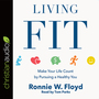 Living Fit: Make Your Life Count by Pursuing a Healthy You