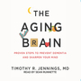 The Aging Brain: Proven Steps to Prevent Dementia and Sharpen Your Mind