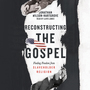 Reconstructing the Gospel: Finding Freedom from Slaveholder Religion