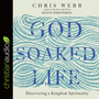 God-Soaked Life: Discovering a Kingdom Spirituality