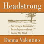 Headstrong: Surviving a Traumatic Brain Injury without Losing My Mind