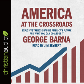 America at the Crossroads: Explosive Trends Shaping America's Future and What You Can Do about It by George Barna...
