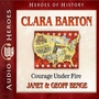 Clara Barton: Courage Under Fire