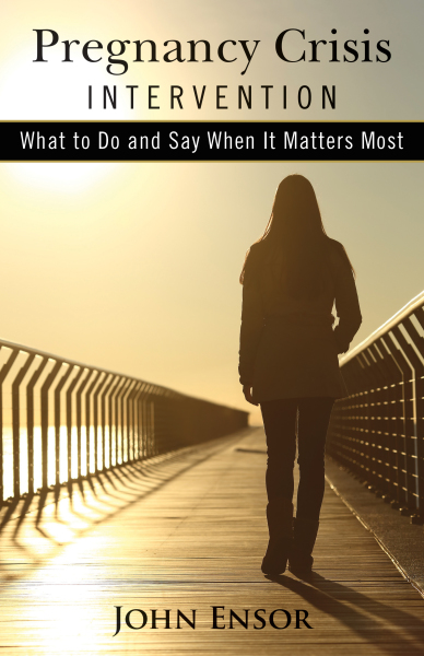 Pregnancy Crisis Intervention: What To Do And Say When It Matters Most