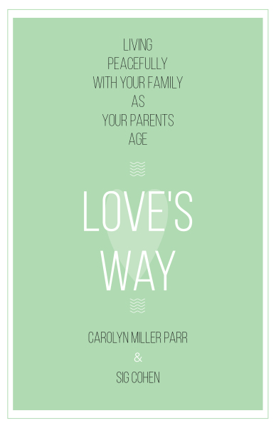 Love's Way: Living Peacefully with Your Family as Your Parents Age