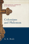 Colossians and Philemon: Baker Exegetical Commentary on the New Testament (BECNT)