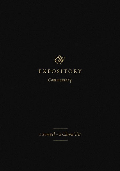 ESVEC: 1 Samuel - 2 Chronicles (ESV Expository Commentary)