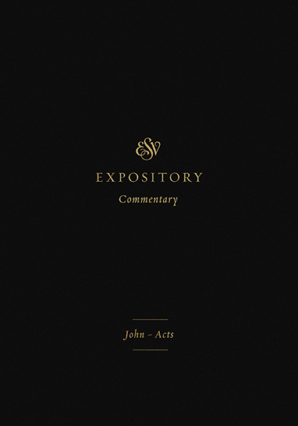 ESVEC: John — Acts (ESV Expository Commentary)