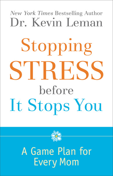 Stopping Stress before It Stops You: A Game Plan for Every Mom