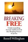 Breaking Free: Understanding Sexual Addiction  the Healing Power of Jesus