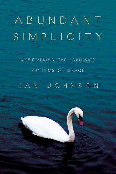 Abundant Simplicity: Discovering the Unhurried Rhythms of Grace