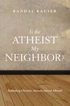 Is the Atheist My Neighbor?