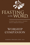 Feasting on the Word Worship Companion: Liturgies for Year B, Volume 1