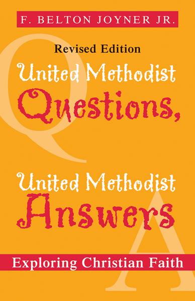 United Methodist Questions, United Methodist Answers, Revised Edition: Exploring Christian Faith