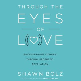 Through the Eyes of Love by Shawn Bolz...