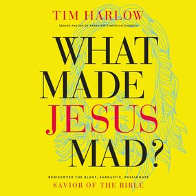 What Made Jesus Mad? by Dr Tim Harlow...
