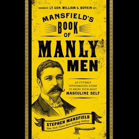 Mansfield's Book of Manly Men by Stephen Mansfield...