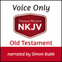 NKJV Voice Only Audio Bible, Narrated by Simon Bubb: Old Testament