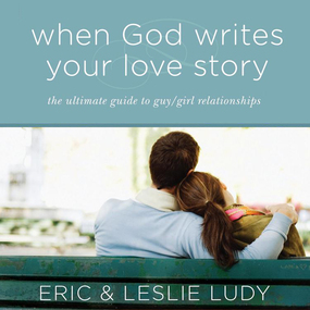 When God Writes Your Love Story: The Ultimate Guide to Guy/Girl Relationships by Eric Ludy and Leslie Ludy...