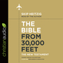 The Bible from 30,000 Feet: The New Testament: Soaring Through the Scriptures in One Year from Genesis to Revelation