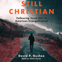 Still Christian: Following Jesus Out of American Evangelicalism