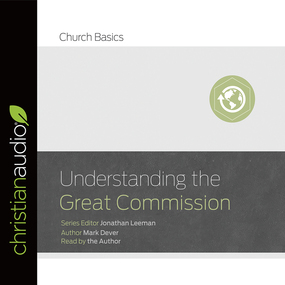 Understanding the Great Commission by Mark Dever...