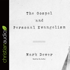 The Gospel and Personal Evangelism by Mark Dever...