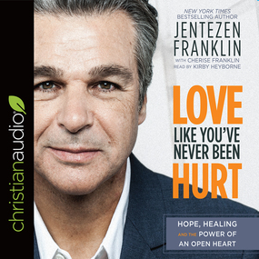Love Like You've Never Been Hurt: Hope, Healing and the Power of an Open Heart by Jentezen Franklin, Cherise Franklin...