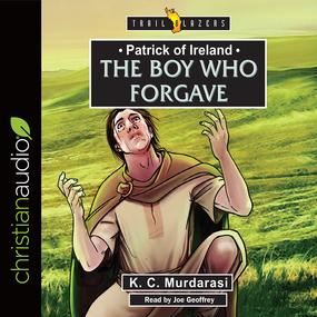 Patrick of Ireland: The Boy Who Forgave by K C Murdarasi...