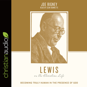 Lewis on the Christian Life: Becoming Truly Human in the Presence of God by Justin Taylor, Stephen J. Nichols a...