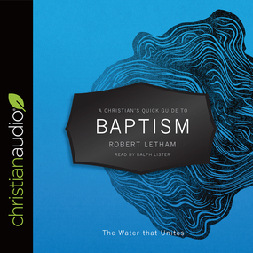 A Christian's Quick Guide to Baptism: The Water that Unites by Robert Letham...