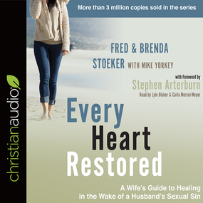 Every Heart Restored: A Wife's Guide to Healing in the Wake of a Husband's Sexual Sin by Fred Stoeker, Mike Yorkey and Brend...