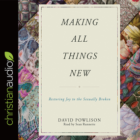 Making All Things New: Restoring Joy to the Sexually Broken by David Powlison...