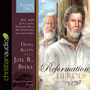 Reformation Heroes Volume Two: 1522 - 1629 John Calvin, Theodore Beza, The Anabaptists, and many more