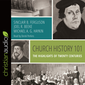 Church History 101: The Highlights of Twenty Centuries by Michael A. G. Haykin, Sinclair B. F...