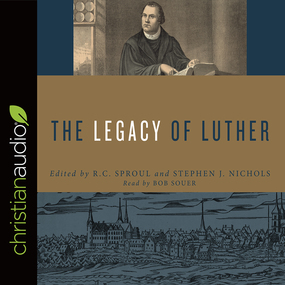 The Legacy of Luther by Stephen J. Nichols and R. C. Sproul...