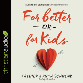 For Better or for Kids: A Vow to Love Your Spouse with Kids in the House by Ruth Schwenk and Patrick Schwenk...