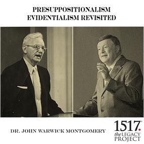 Presuppositionalism Evidentialism Revisited by John Warwick Montgomery...