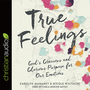 True Feelings: God's Gracious and Glorious Purpose for Our Emotions