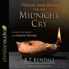 Prepare Your Heart for the Midnight Cry: A Call to be Ready for Christ's Return by R.T. Kendall...