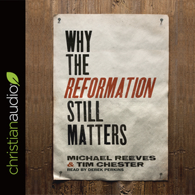 Why the Reformation Still Matters by Tim Chester and Michael Reeves...
