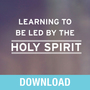 Learning to Be Led by the Holy Spirit: Letting God Guide You in Every Area of Your Life