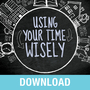 Using Your Time Wisely: Living Your Life to the Fullest with God's Help