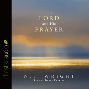 The Lord and His Prayer by N. T. Wright...